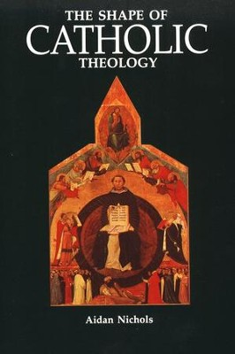 Shape Of Catholic Theology   -     By: Aidan Nichols