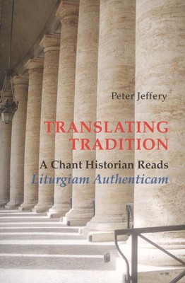 Translating Tradition: A Chant Historian Reads Liturgiam Authenticam  -     By: Peter Jeffery, R. Kevin Seasoltz