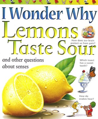 I Wonder Why Lemons Taste Sour and Other Questions About Senses  -     By: Deborah Chancellor