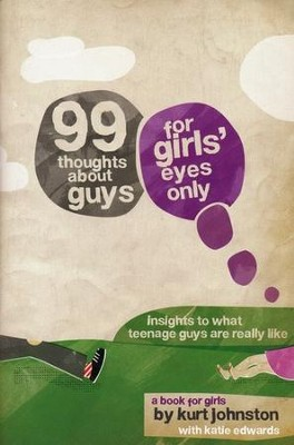 99 Thoughts About Guys: For Girls' Eyes Only  -     By: Kurt Johnston, Kaite Edwards