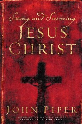 Seeing and Savoring Jesus Christ  -     By: John Piper
