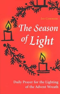 The Season of Light: Daily Prayer for the Lighting of the Advent Wreath   -     By: Jay Cormier