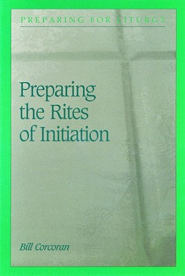 Preparing the Initiation Rites with Adults & Children of Catechetical Age  -     By: Bill Corcoran