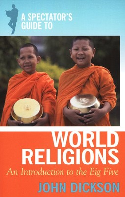 A Spectator's Guide to World Religions: An Introduction to the Big Five  -     By: John Dickson