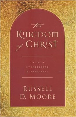 The Kingdom of Christ: The New Evangelical Perspective  -     By: Russell D. Moore