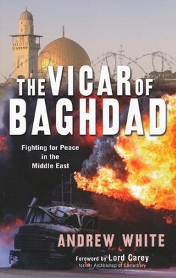 The Vicar of Baghdad: Fighting For Peace in The Middle East  -     By: Andrew White