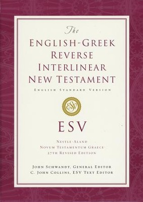 The ESV English-Greek Reverse Interlinear New Testament   -     Edited By: C. John Collins     By: Edited by John Schwandt & C. John Collins