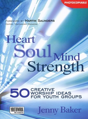 Heart Soul Mind Strength: 50 Creative Worship Ideas for Youth Groups  -     By: Jenny Baker