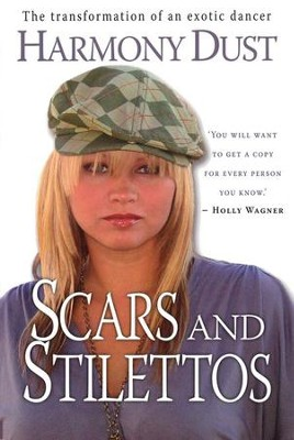 Scars and Stillettos: The Transformation of an Exotic Dancer  -     By: Harmony Dust