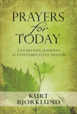Prayers for Today: A Yearlong Journey of Contemplative Prayer  -     By: Kurt Bjorklund