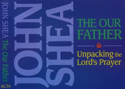 The Our Father: Unpacking the Lord's Prayer, CD   -     By: John Shea