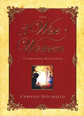 The 3 Wise Women: A Christmas Reflection   -     By: Christin Ditchfield