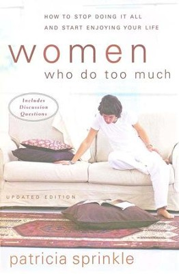 Women Who Do Too Much: How to Stop Doing It All and Start Enjoying Your Life  -     By: Patricia Sprinkle