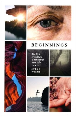 Beginnings: The First Seven Days of the Rest of Your Life  -     By: Steve Wiens