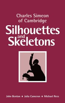 Charles Simeon of Cambridge: Silhouettes and Skeletons   -     By: John Benton, Julia Cameron, Michael Rees
