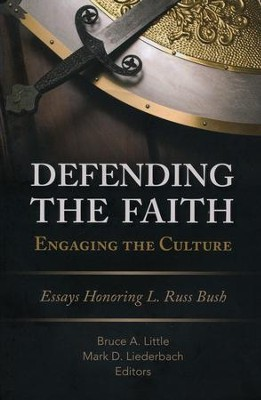 Defending the Faith, Engaging the Culture: Essays Honoring L. Russ Bush  -     Edited By: Bruce A. Little, Mark D. Liederbach     By: Edited by Bruce A. Little & Mark D. Liederbach