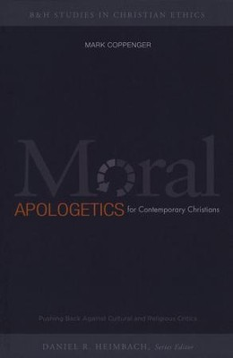 Moral Apologetics for Contemporary Christians: Pushing Back Against Cultural and Religious Critics  -     By: Mark Coppenger