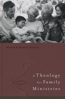 A Theology for Family Ministries   -     By: Michael J. Anthony, Michelle Anthony