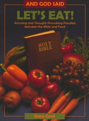 And God Said, Let's Eat!: Amusing and Thought-Provoking Parallels Between the Bible and Food  -     By: Gary Graf