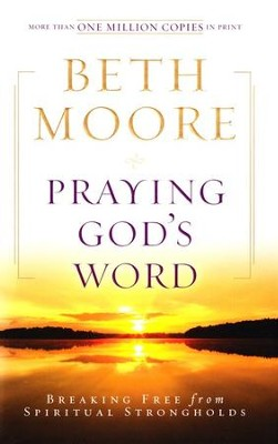Praying God's Word: Breaking Free from Spiritual Strongholds   -     By: Beth Moore
