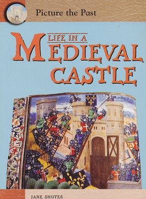 Life in a Medieval Castle  -     By: Jane Shuter