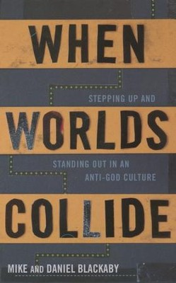 When Worlds Collide: Stepping Up and Standing Out in an Anti-God Culture  -     By: Mike Blackaby, Daniel Blackaby