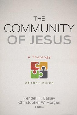 The Community of Jesus: A Theology of the Church  -     Edited By: Kendell H. Easley, Christopher W. Morgan     By: Edited by Kendell H. Easley & Christopher W. Morgan