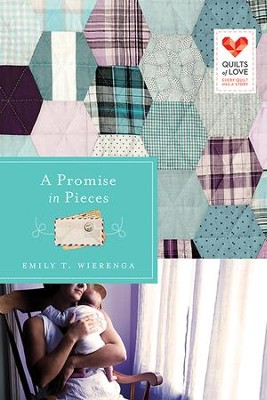A Promise in Pieces: Quilts of Love Series - eBook  -     By: Emily Wierenga