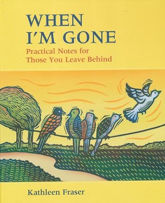 When I'm Gone: Practical Notes for Those You Leave Behind  -     By: Kathleen Fraser