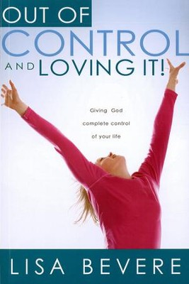 Out Of Control And Loving It: Giving God Complete Control of Your Life - eBook  -     By: Lisa Bevere