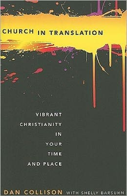 Church in Translation: Vibrant Christianity in Your Time and Place  -     By: Dan Collison, Shelly Barsuhn
