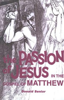 The Passion of Jesus in the Gospel of Matthew    -     By: Donald Senior