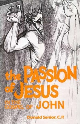 The Passion of Jesus in the Gospel of John    -     By: Donald Senior