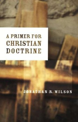 A Primer for Christian Doctrine   -     By: Jonathan R. Wilson