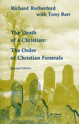 The Death of a Christian: The Order of Christian Funerals   -     By: Richard Rutherford