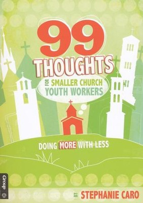 99 Thoughts for Smaller Church Youth Workers  -     By: Stephanie Caro