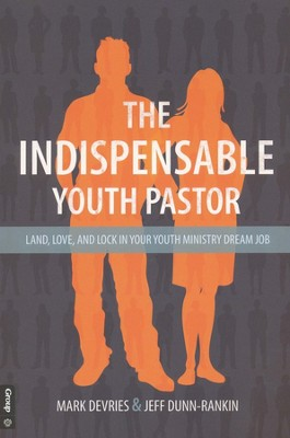 Indispensable Youth Pastor  -     By: Mark Devries, Jeff Dunn-Rankin