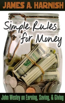 Simple Rules for Money: John Wesley on Earning, Saving & Giving  -     By: James A. Harnish