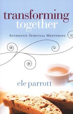 Transforming Together: Authentic Spiritual Mentoring  -     By: Ele Parrott