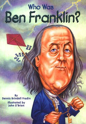 Who Was Ben Franklin?  -     By: Dennis Brindell Fradin     Illustrated By: John O'Brien, Nancy Harrison
