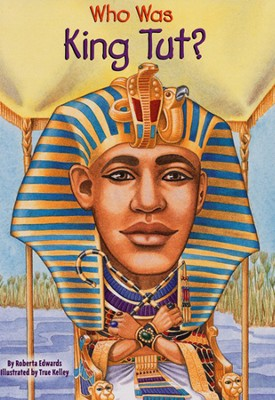 Who Was King Tut?  -     By: Roberta Edwards     Illustrated By: True Kelley