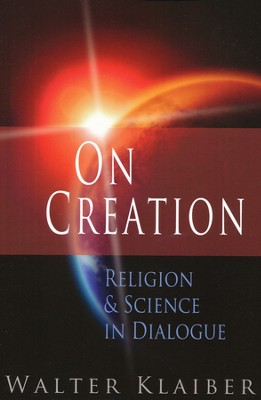 On Creation: Religion and Science in Dialogue  -     By: Walter Klaiber