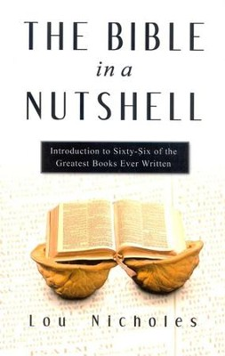 The Bible in a Nutshell: Introduction to Sixty-Six of  the Greatest Books Ever Written  -     By: Lou Nicholes