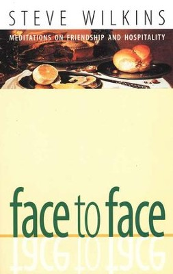 Face to Face: Meditations on Friendship and Hospitality   -     By: Steve Wilkins