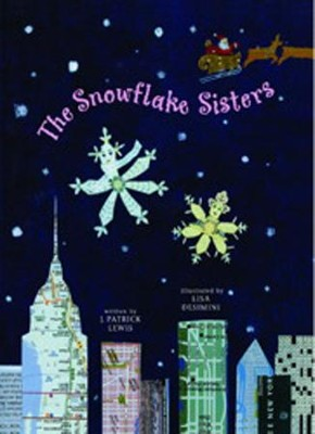 The Snowflake Sisters  -     By: J. Patrick Lewis     Illustrated By: Lisa Desimini(Illustrator)