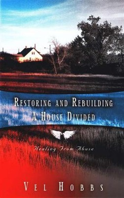 Restoring and Rebuilding a House Divided Healing from Abuse  -     By: Vel Hobbs