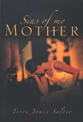Sins of My Mother  -     By: Terri Jones Salter