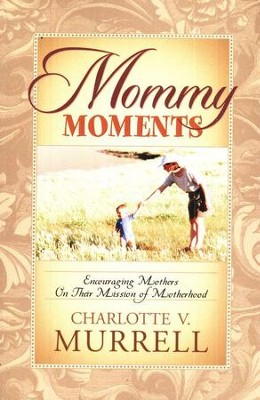Mommy Moments: Encouraging Mothers on Their Mission of  Motherhood  -     By: Charlotte V. Murrell