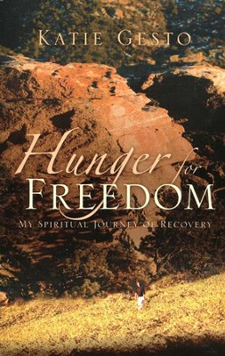 Hunger for Freedom: My Spiritual Journey of Recovery    -     By: Katie Gesto
