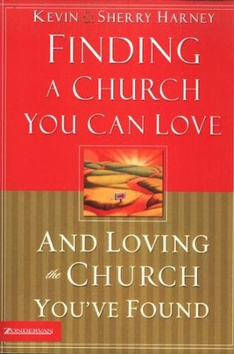 Finding a Church You Can Love and Loving The Church You've Found  -     By: Kevin G. Harney, Sherry Harney
